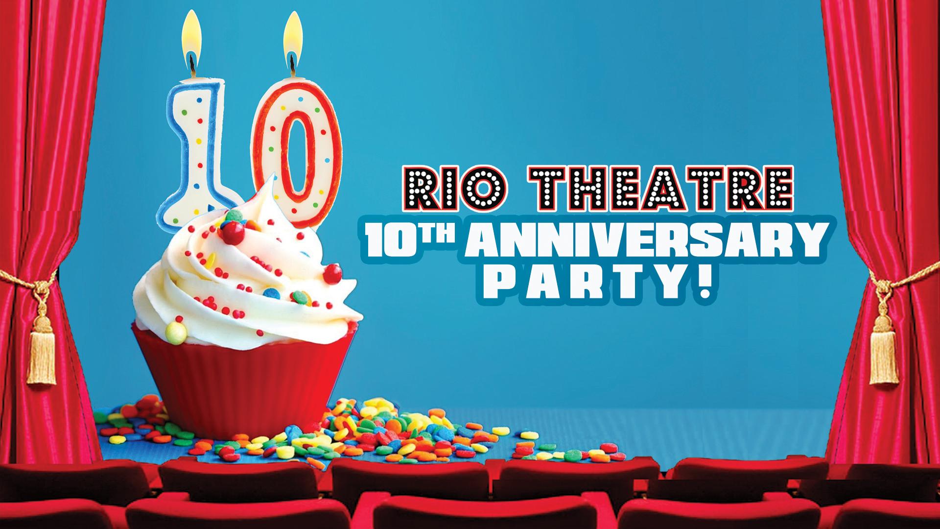 Rio Theatre TEN YEAR Anniversary Party!